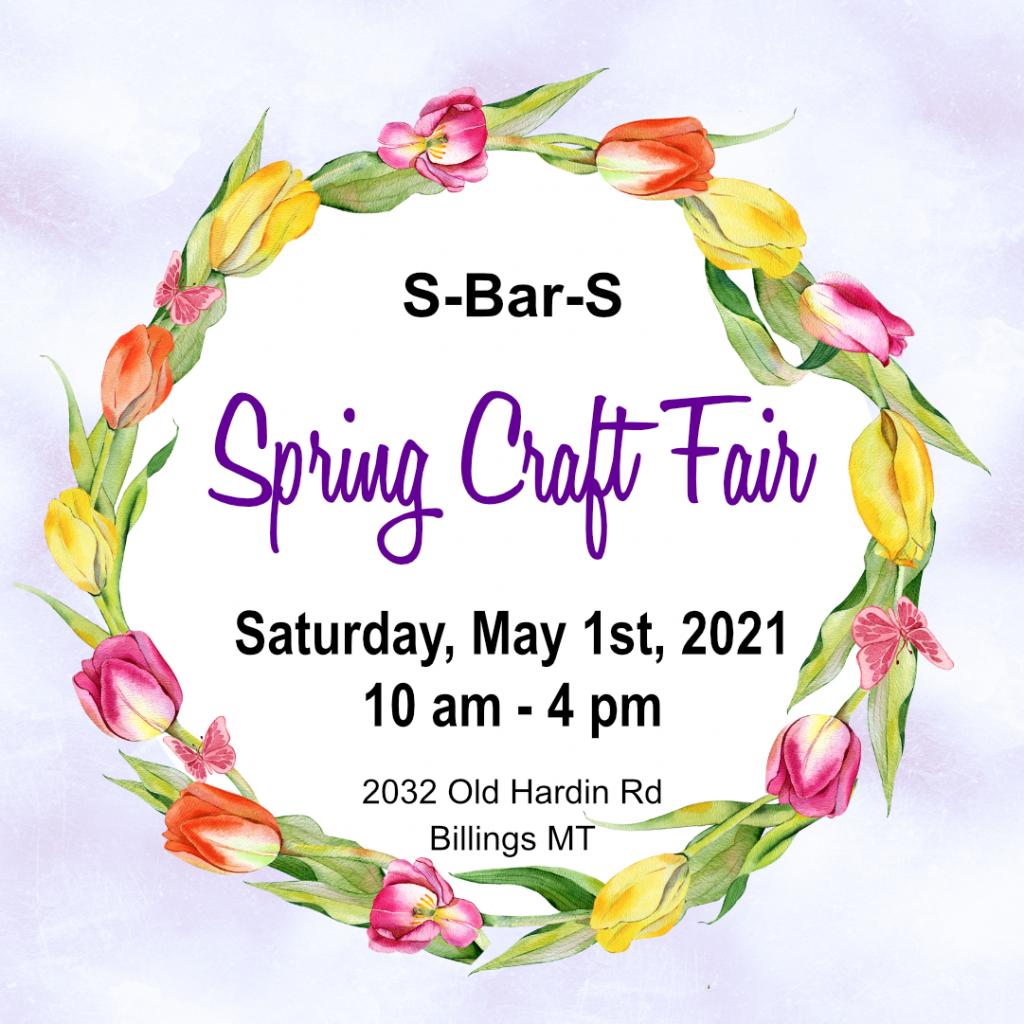 2021 Spring craft fair at S-Bar-S on Saturday, May 1st.