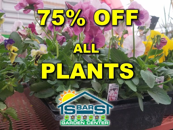 75% off all plants at the S-Bar-S Garden Center.